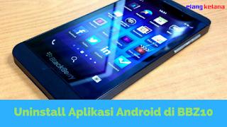 Tutorial Uninstall Aplikasi Android di BlackBerryZ10+ 1