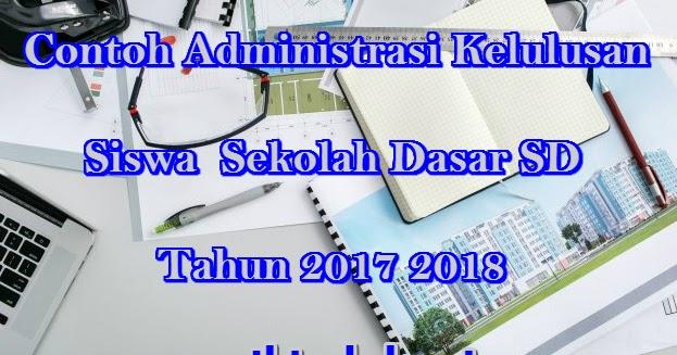 Contoh Administrasi Kelulusan Siswa Sekolah Dasar Sd Tahun 2017 2018 Wiki Edukasi