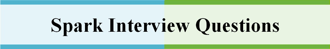 Bigdata Hadoop: Spark Interview Questions with Answers