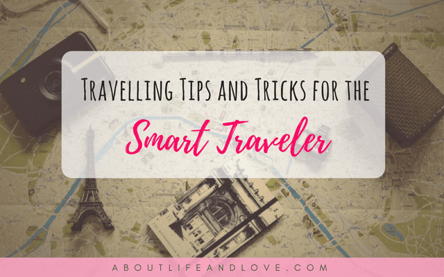 Travelling Tips and Tricks for the Smart Traveler