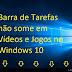 Barra de Tarefas não desaparece em tela cheia no Windows 10