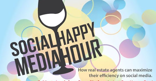 Social Media Happy Hour... How real estate agents can maximize their efficiency on social media. - Online Social Media Marketing and Advertising for Your Business