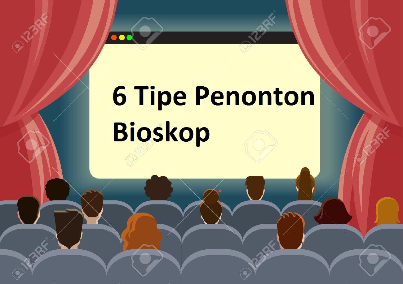 6 Tipe Orang Nonton Film Di Bioskop, Kamu Yang Mana Mbloogs?