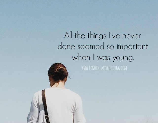 All the things I've never done seemed so important when I was young - Finding Myself Young