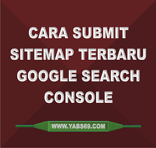 Cara Submit Sitemap Terbaru Google Search Console By Yabs69.com