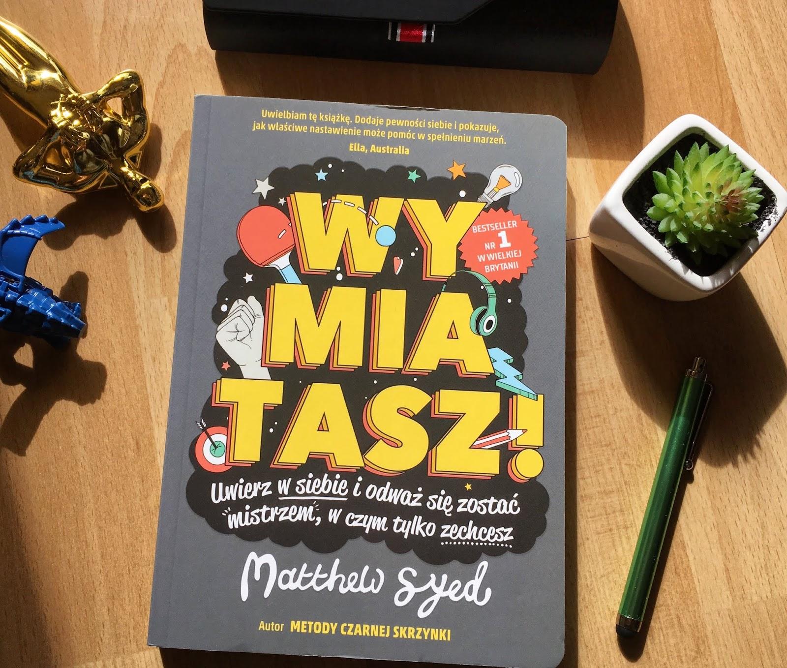 """Nastaw się na rozwój, czyli recenzja książki """"Wymiatasz!"""" - Matthew Syed."""