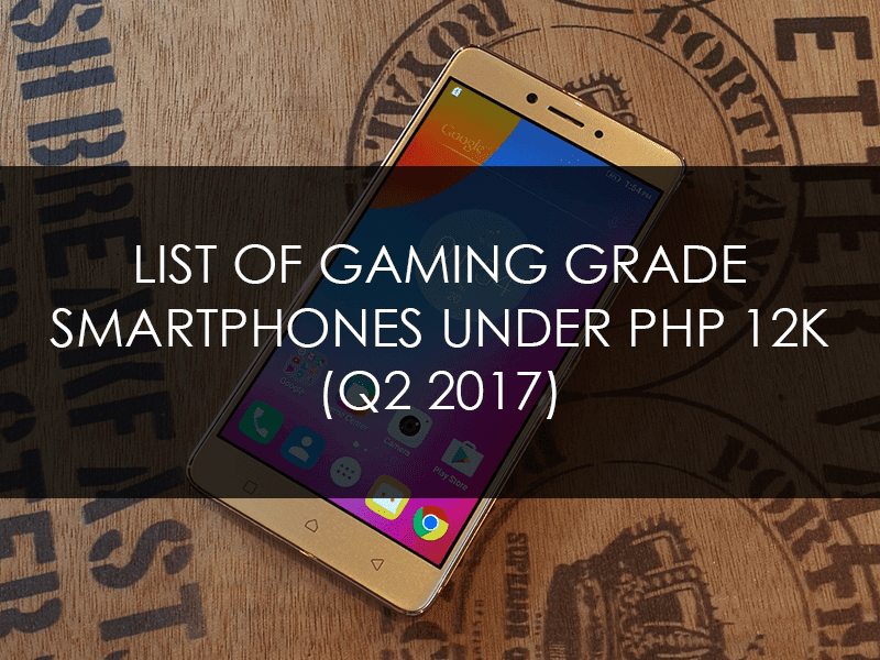 List Of Gaming Grade Smartphones Under 12K (Q2 2017)