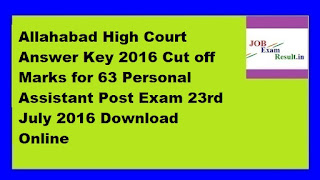 Allahabad High Court Answer Key 2016 Cut off Marks for 63 Personal Assistant Post Exam 23rd July 2016 Download Online