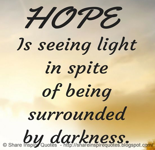 Hope Is Seeing Light In Spite Of Being Surrounded By Darkness