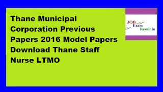 Thane Municipal Corporation Previous Papers 2016 Model Papers Download Thane Staff Nurse LTMO