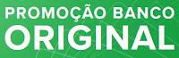 Promoção Banco Original original.com.br/promocao
