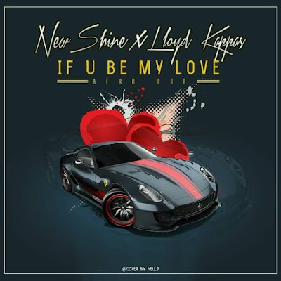 New Shine - If U Be My Love (feat. Lloyd Kappas) 2018 | Download Mp3