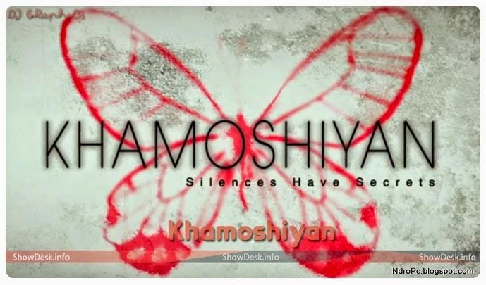 Khamoshiyan (2015) Hindi Movie Free download(700 mb)   Ndro PC