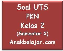 Soal UTS PKN kelas 2 semester 2 tahun 2016