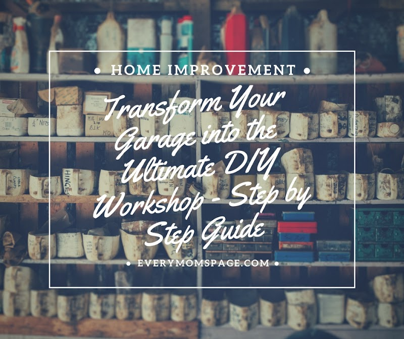 Transform Your Garage into the Ultimate DIY Workshop - Step by Step Guide
