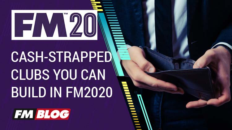 cash-strapped clubs can you build in Football Manager 2020