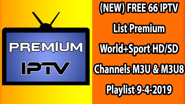 (NEW) FREE 66 IPTV List Premium World+Sport HD/SD Channels M3U & M3U8 Playlist 9-4-2019