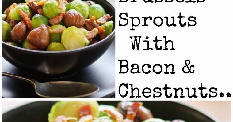 Brussels Sprouts with Bacon & Chestnuts.. | Claire Justine