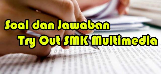Belajar Multimedia: Soal dan Jawaban Try Out SMK Multimedia