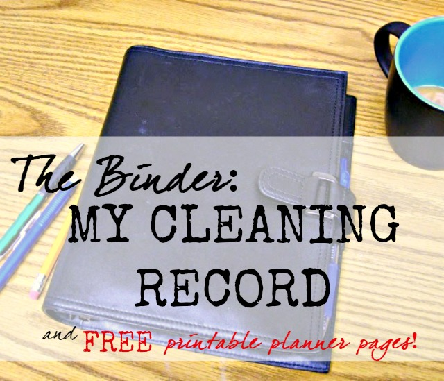 The Binder: The planner pages I use to record my cleaning tasks and keep my household running smoothly (and free printables!)