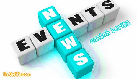 contoh berita singkat - pengertian, ciri-ciri, unsur, pokok berita, dan contoh berita 5 w 1 h