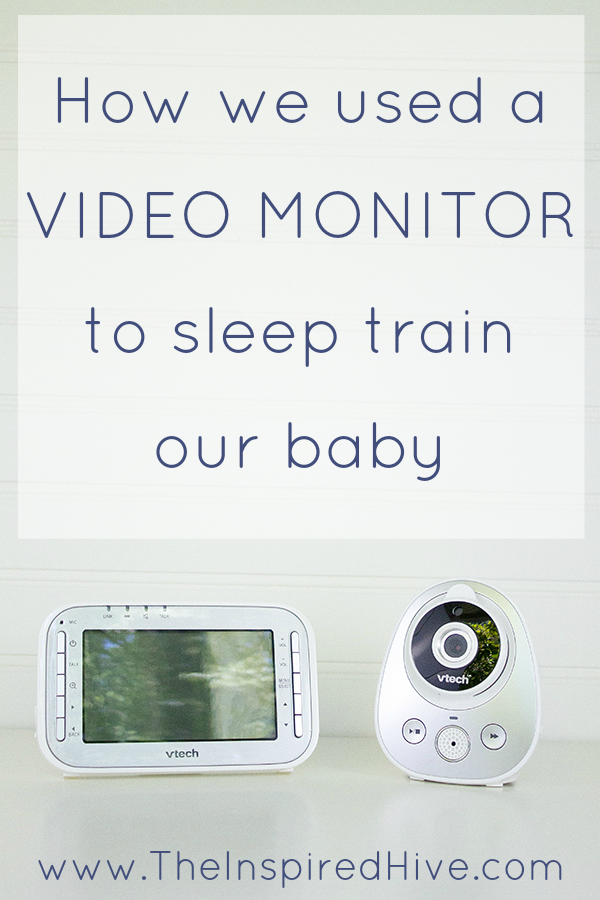 Why you need a video monitor! How to sleep train your baby with a video monitor and a modified Ferber method.