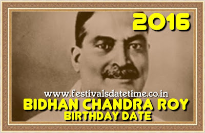 2016 Bidhan Chandra Roy Birthday Date in India