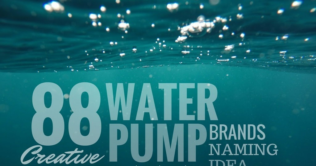 88 Best Water Pump Company Names idea [Updated]