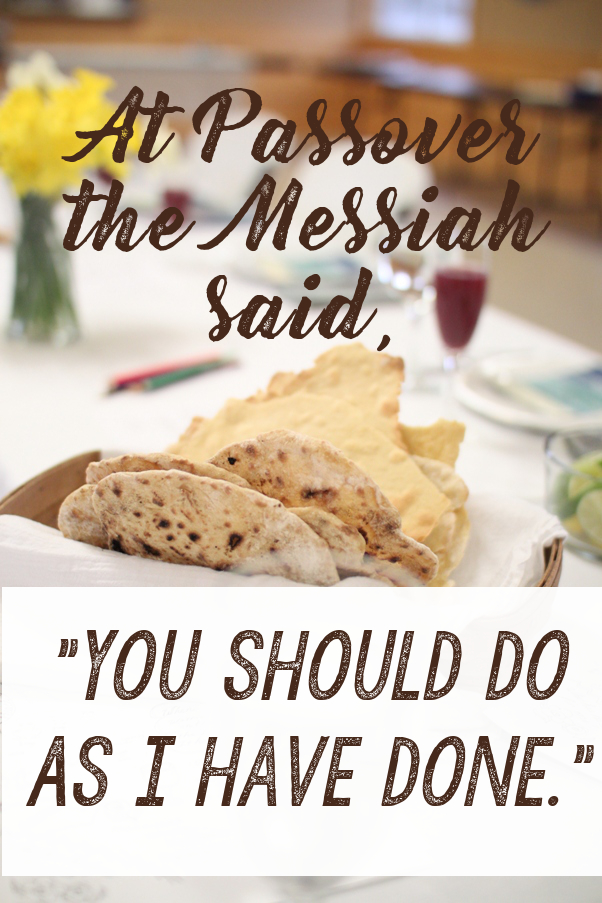 You should do as I have done. -John 13:15 - Things the Messiah Said at Passover | Land of Honey