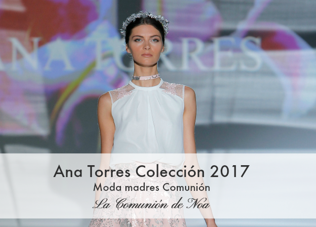 Ana Torres Coleccion 2017 - Barcelona Bridal Week - La Comunion de Noa
