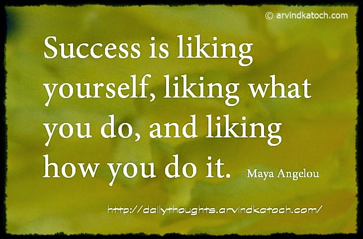 Success, liking, Maya Angelou, Daily Thought, Quote,