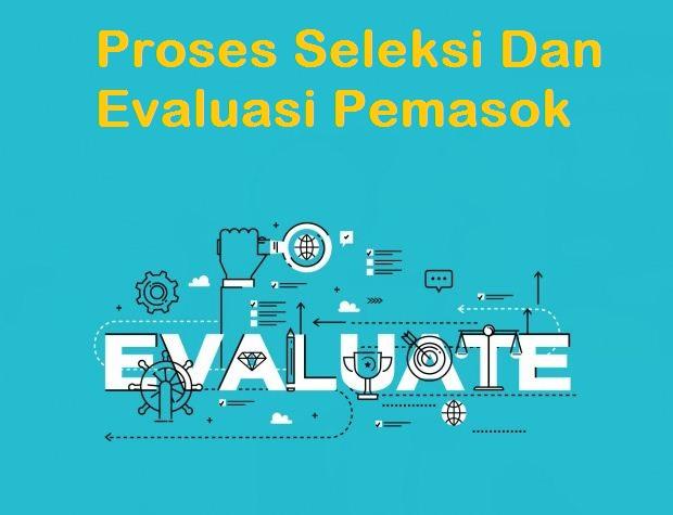Proses Evaluasi Dan Seleksi Pemasok