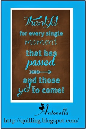 Thankful for Every Moment that has Passed free printable from Antonella at www.quilling.blogspot.com