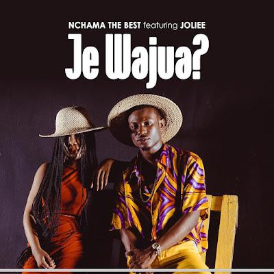 AUDIO | Nchama The Best FT. Joliee - Je Wajua | DOWNLOAD