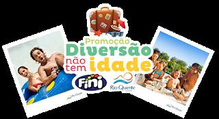 """Promoção """"Diversão não tem idade – Fini e Rio Quente Resorts"""""""