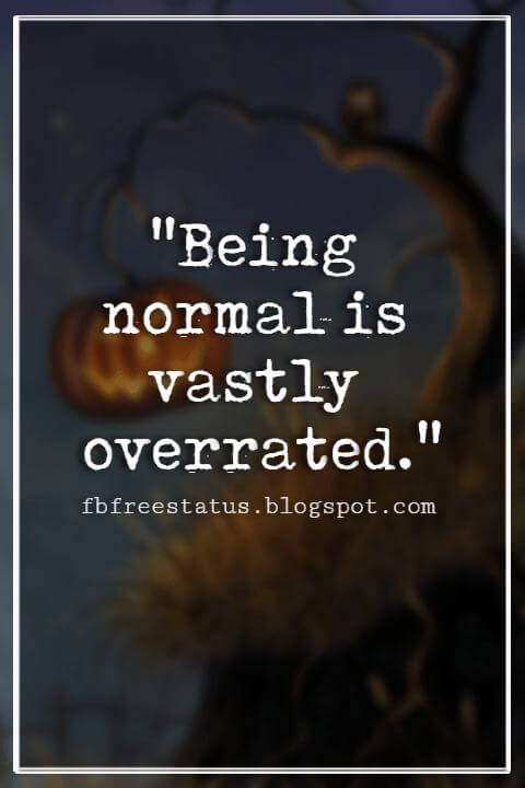 "Halloween Quotes And Sayings, ""Being normal is vastly overrated."""