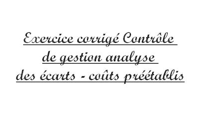Exercice corrigé Contrôle de gestion analyse des écarts - coûts préétablis