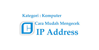 Cara Mengetahui IP Address Komputer