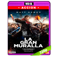 La gran muralla (2016) WEB-DL 720p Audio Dual Latino-Ingles