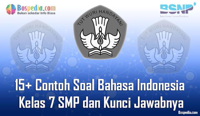 15+ Contoh Soal Bahasa Indonesia Kelas 7 SMP dan Kunci Jawabnya Terbaru