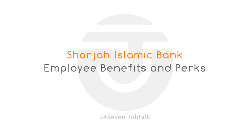 Working for Sharjah Islamic Bank - SIB Employee Benefits and Perks