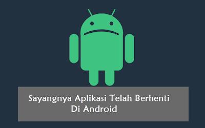 Cara Mengatasi Sayangnya Aplikasi Telah Berhenti di Android