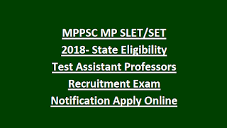 MPPSC MP SLET SET 2018- State Eligibility Test Assistant Professors Recruitment Exam Notification Apply Online