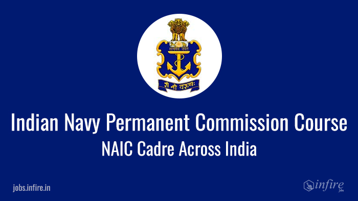 Indian Navy Permanent Commission Course - NAIC Cadre Across India - APPLY ONLINE