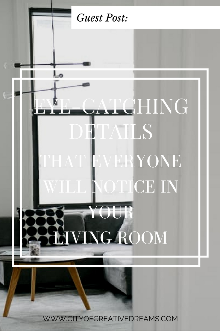 Eye-Catching Details That Everyone Will Notice in Your Living Room | City of Creative Dreams