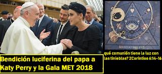 Katy Perry bendecida por el papa por sus 10 años de carrera satánica. Ojo de Horus y la gala MET 2018  #Katecon2006