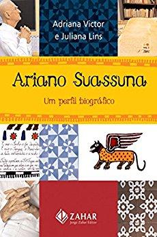Ariano Suassuna Um perfil biográfico Juliana Lins