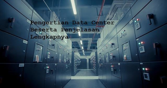 Pengertian Data Center Beserta Penjelasan Lengkapnya | adipraa.com