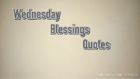 40 Wednesday Blessings Quotes Wednesday Morning Blessings