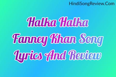 halka-halka-sunidhi-chauhan-fanney-khan-lyrics-and-review-in-hindi